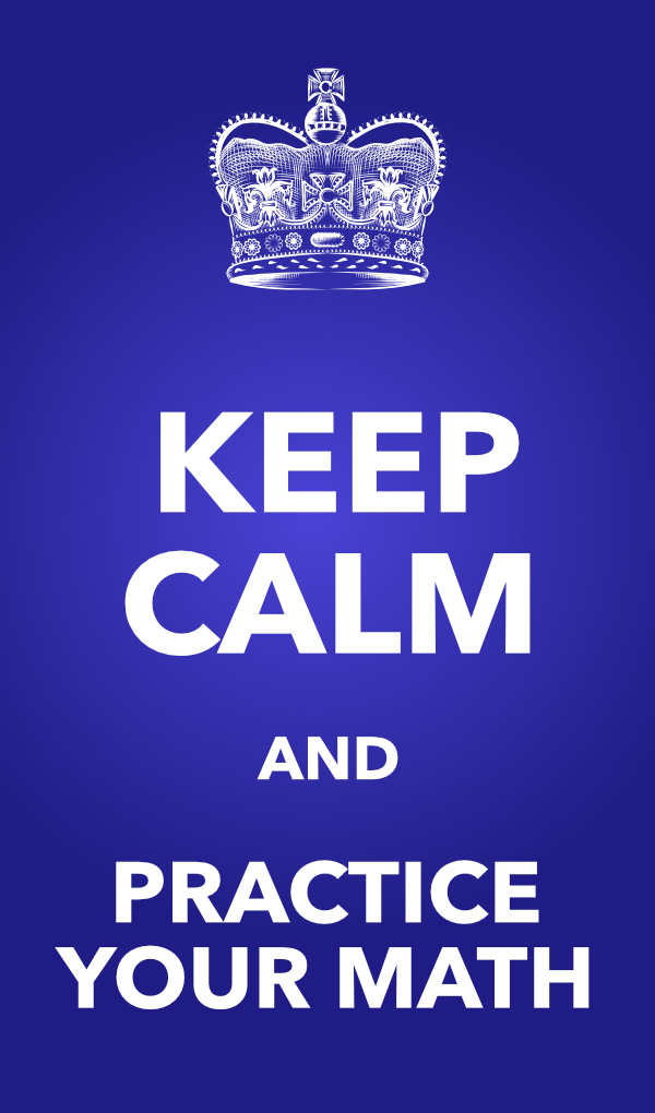 Keep Calm and Practice Your Math