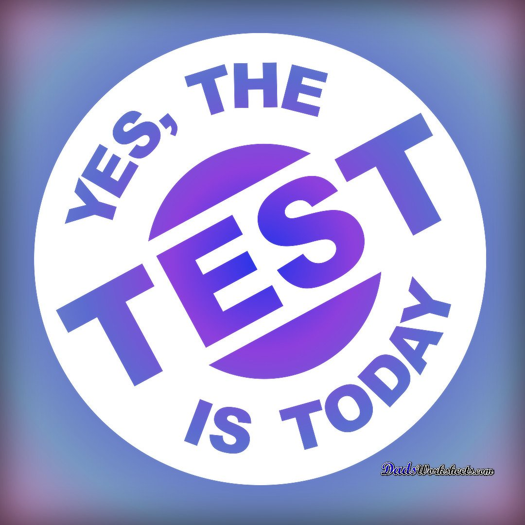 Yes the test is today!
